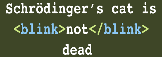 Schr�dinger's cat is <blink>not</blink> dead